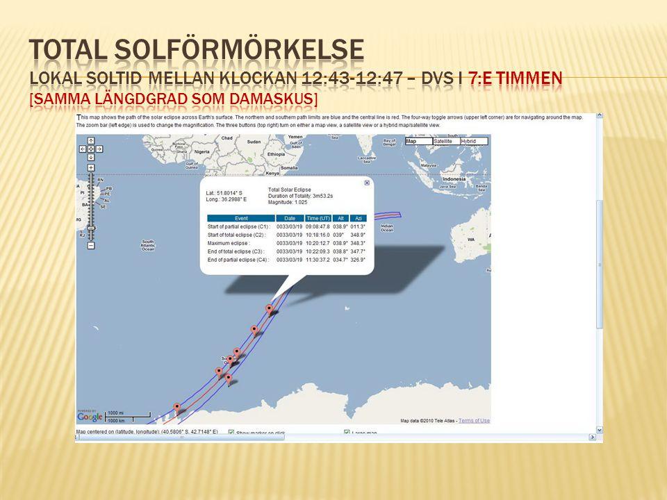 Total solförmörkelse lokal soltid mellan klockan 12:43-12:47 – dvs i 7:e timmen [samma längdgrad som Damaskus]